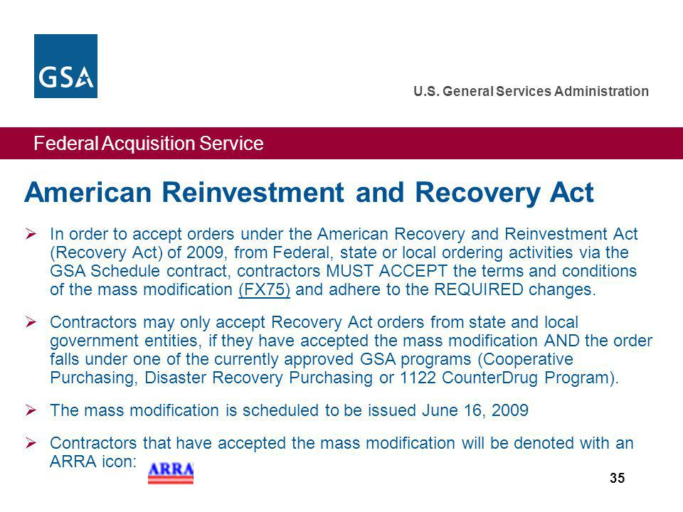 Federal Acquisition Service U.S. General Services Administration 35 American Reinvestment and Recovery Act In order to accept orders under the America