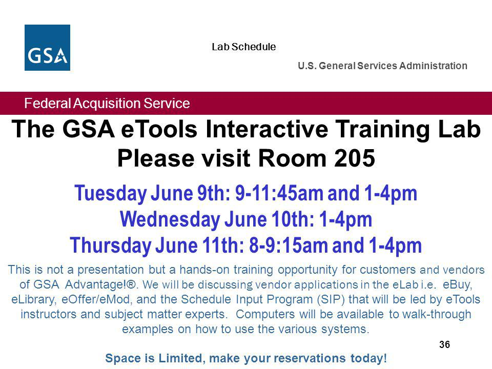 Federal Acquisition Service U.S. General Services Administration 36 The GSA eTools Interactive Training Lab Please visit Room 205 Tuesday June 9th: 9-