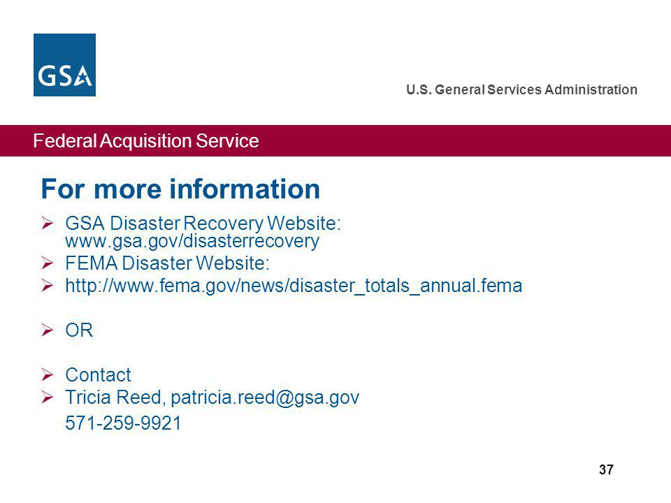 Federal Acquisition Service U.S. General Services Administration 37 For more information GSA Disaster Recovery Website: www.gsa.gov/disasterrecovery F