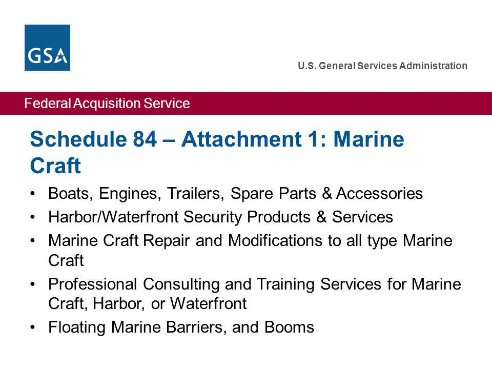 Federal Acquisition Service U.S. General Services Administration Schedule 84 – Attachment 1: Marine Craft Boats, Engines, Trailers, Spare Parts & Acce