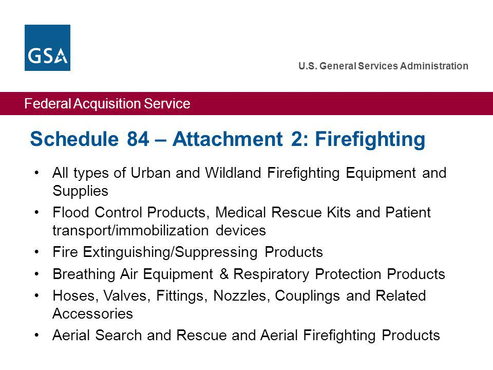 Federal Acquisition Service U.S. General Services Administration Schedule 84 – Attachment 2: Firefighting All types of Urban and Wildland Firefighting