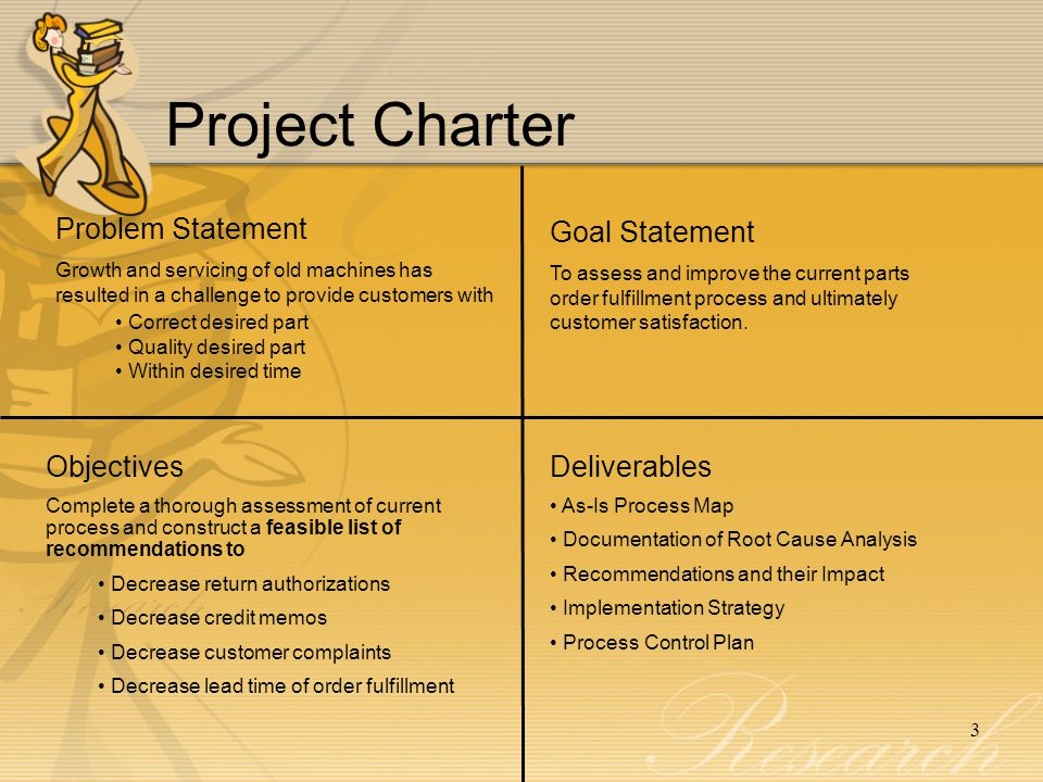 3 Goal Statement To assess and improve the current parts order fulfillment process and ultimately customer satisfaction.