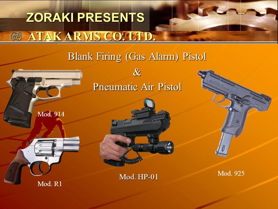 ZORAKI PRESENTS ATAK ARMS CO. LTD. Blank Firing (Gas Alarm) Pistol & Mod. HP-01 Mod. 914 Mod. R1 Mod. 925 Pneumatic Air Pistol