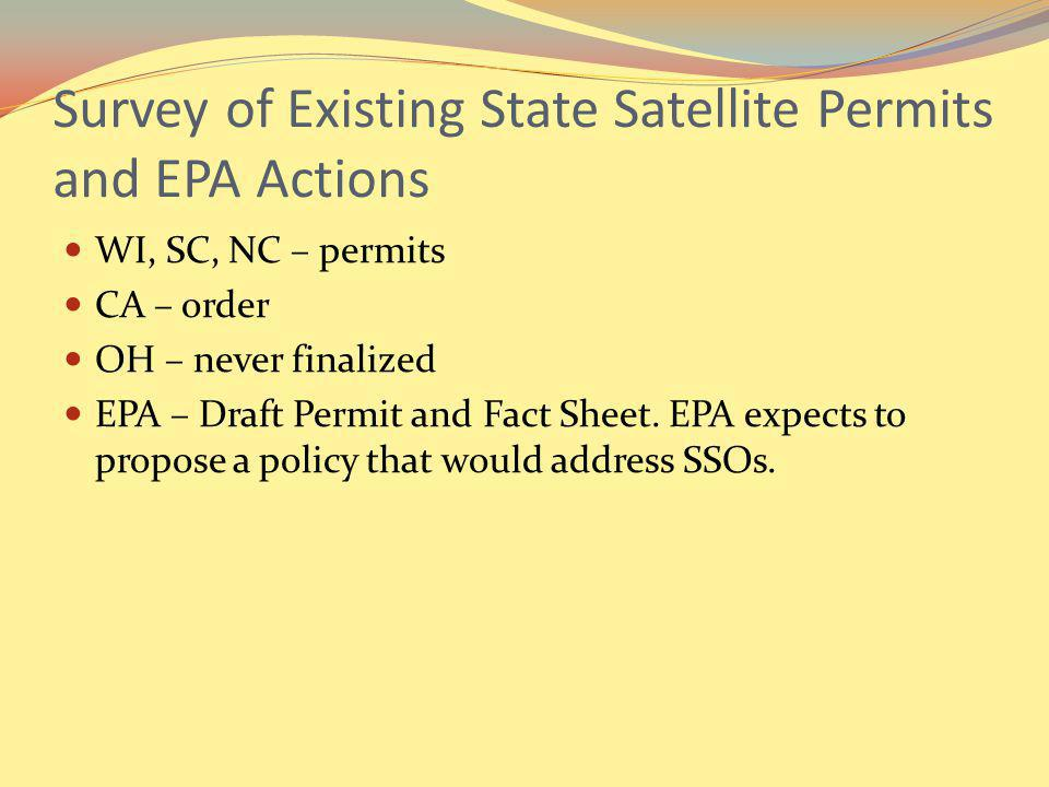 Survey of Existing State Satellite Permits and EPA Actions WI, SC, NC – permits CA – order OH – never finalized EPA – Draft Permit and Fact Sheet.