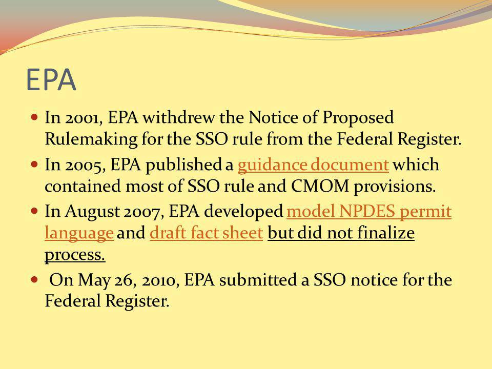 EPA In 2001, EPA withdrew the Notice of Proposed Rulemaking for the SSO rule from the Federal Register. In 2005, EPA published a guidance document whi