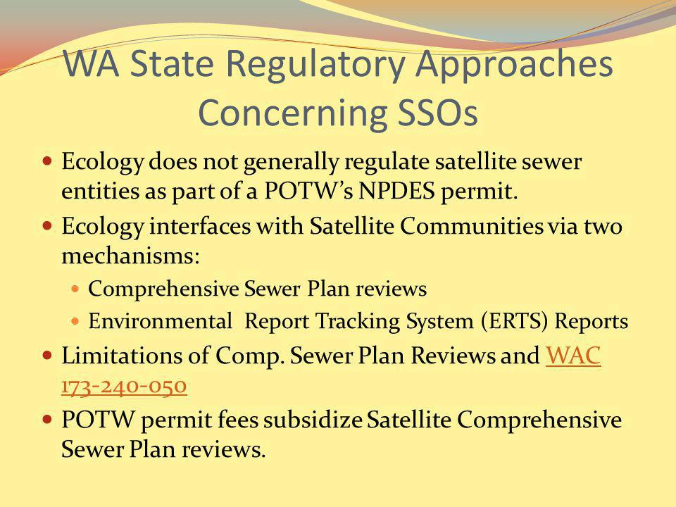WA State Regulatory Approaches Concerning SSOs Ecology does not generally regulate satellite sewer entities as part of a POTWs NPDES permit. Ecology i