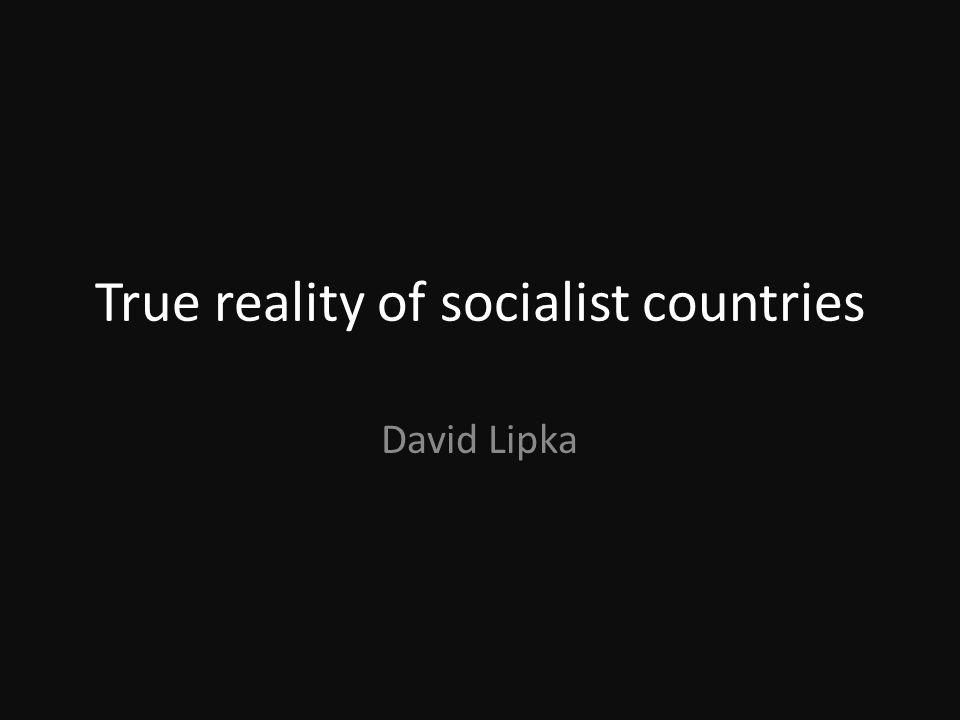 True reality of socialist countries David Lipka