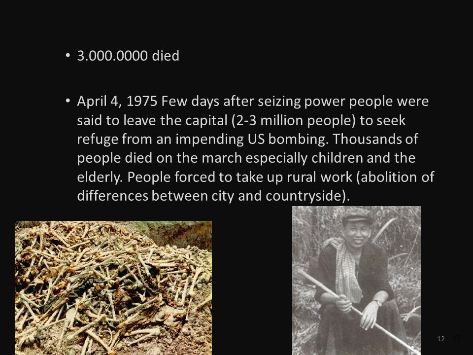 12 3.000.0000 died April 4, 1975 Few days after seizing power people were said to leave the capital (2-3 million people) to seek refuge from an impend