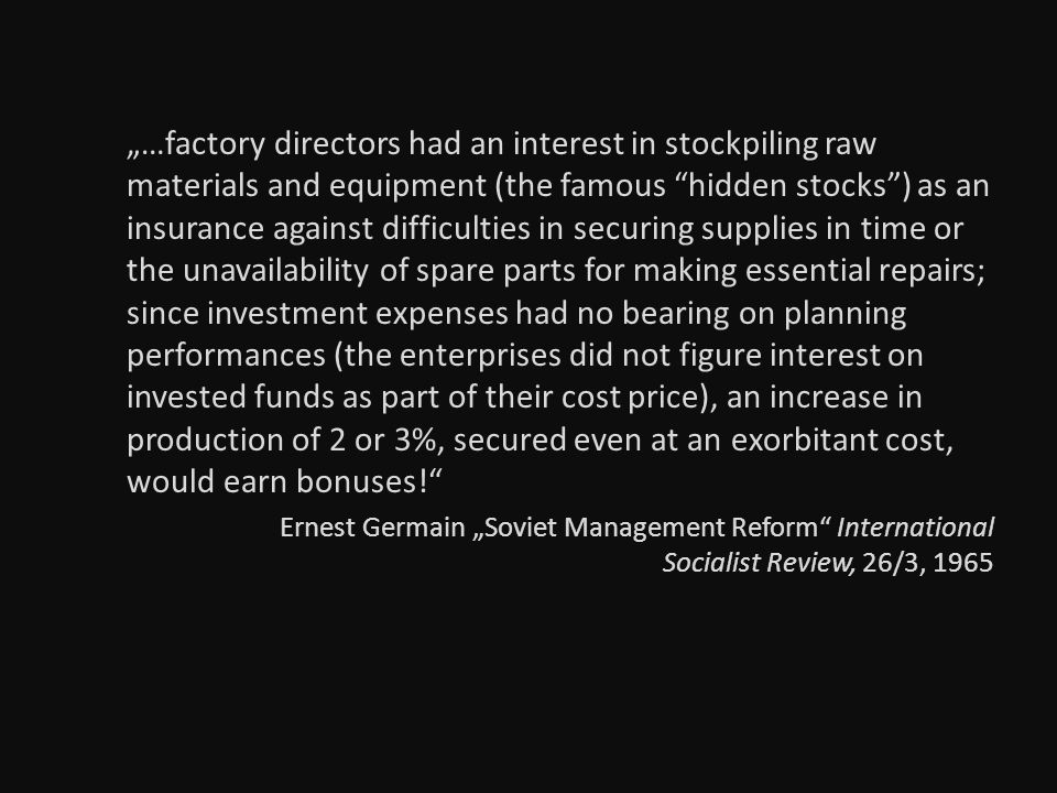 …factory directors had an interest in stockpiling raw materials and equipment (the famous hidden stocks) as an insurance against difficulties in secur