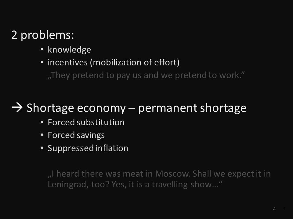 4 4 2 problems: knowledge incentives (mobilization of effort) They pretend to pay us and we pretend to work. Shortage economy – permanent shortage For