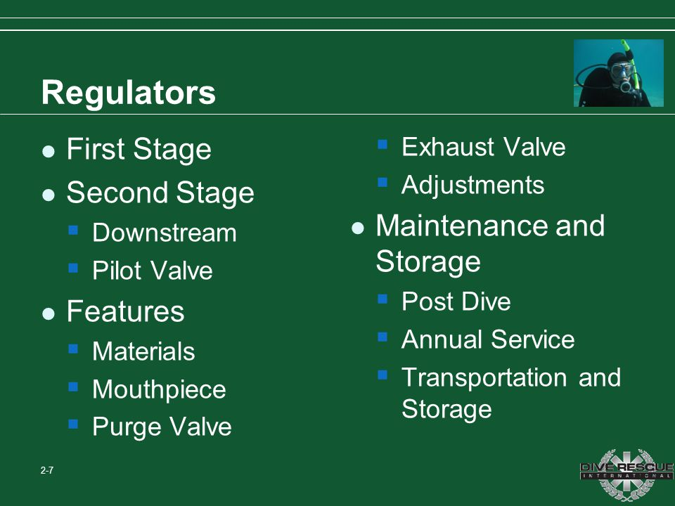 Regulators First Stage Second Stage Downstream Pilot Valve Features Materials Mouthpiece Purge Valve Exhaust Valve Adjustments Maintenance and Storage Post Dive Annual Service Transportation and Storage 2-7