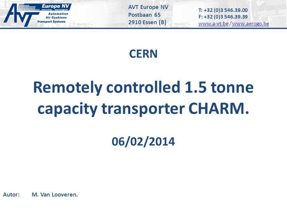 T: +32 (0)3 546.39.00 F: +32 (0)3 546.39.39 www.a-vt.bewww.a-vt.be / www.aerogo.bewww.aerogo.be AVT Europe NV Postbaan 65 2910 Essen (B) CERN Remotely