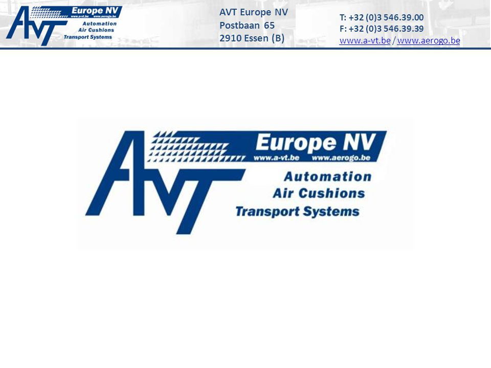 T: +32 (0)3 546.39.00 F: +32 (0)3 546.39.39 www.a-vt.bewww.a-vt.be / www.aerogo.bewww.aerogo.be AVT Europe NV Postbaan 65 2910 Essen (B)
