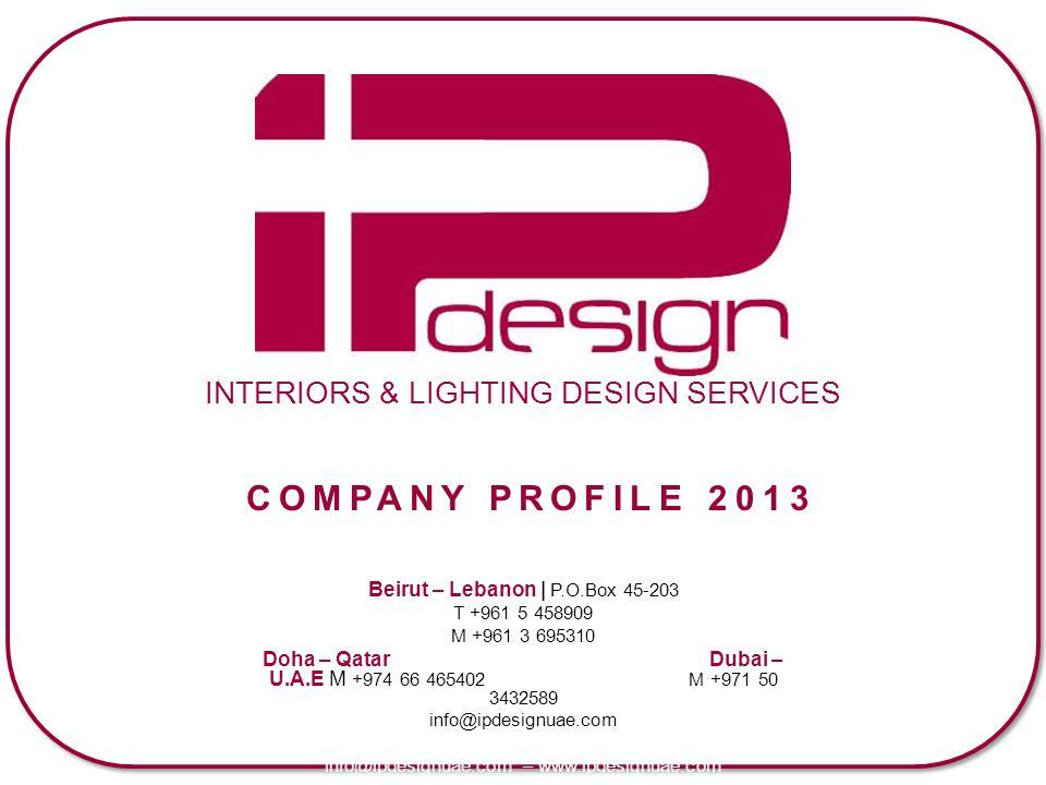 INTERIORS & LIGHTING DESIGN SERVICES Beirut – Lebanon | P.O.Box 45-203 T +961 5 458909 M +961 3 695310 Doha – Qatar Dubai – U.A.E M +974 66 465402 M +