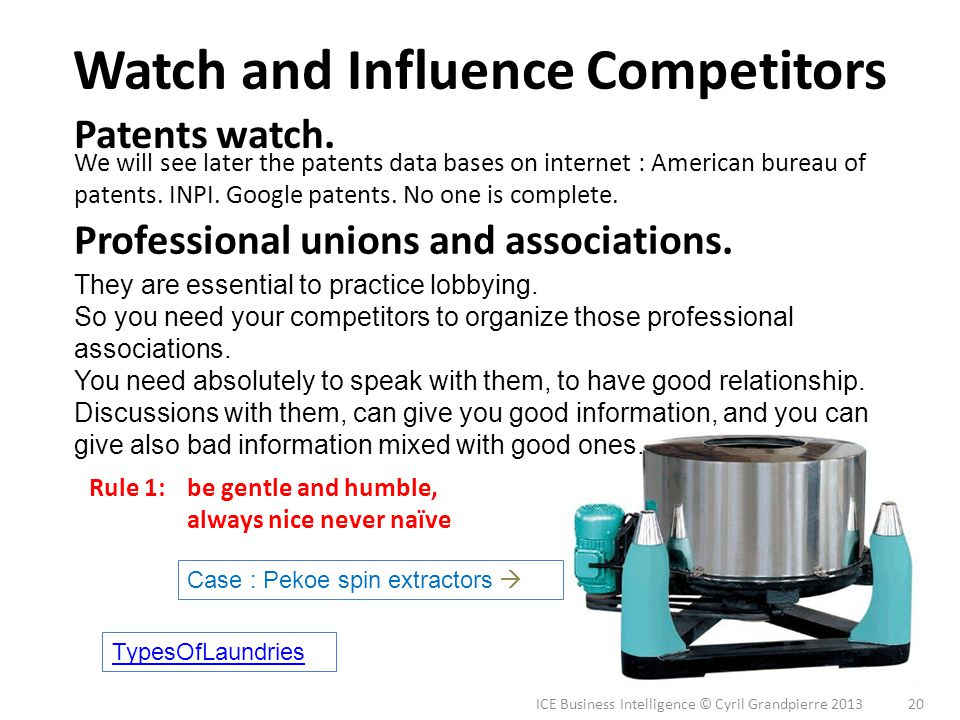 ICE Business Intelligence © Cyril Grandpierre 2013 20 Watch and Influence Competitors We will see later the patents data bases on internet : American