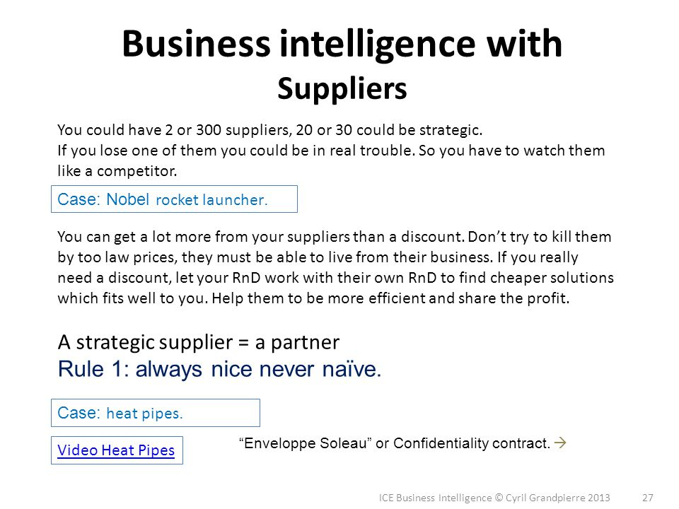 ICE Business Intelligence © Cyril Grandpierre 2013 27 Business intelligence with Suppliers You could have 2 or 300 suppliers, 20 or 30 could be strate