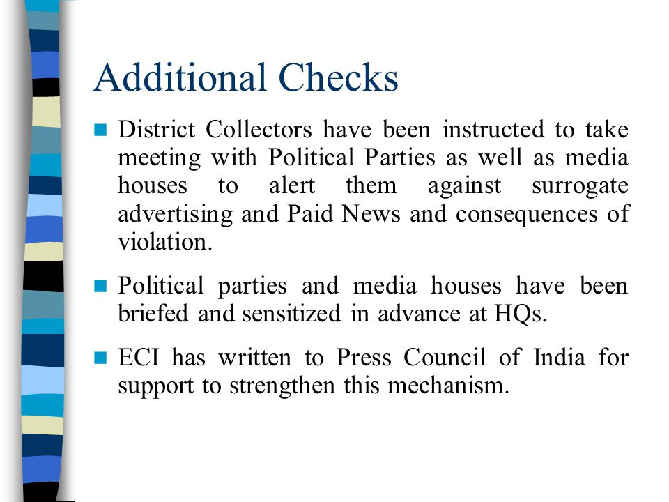 Additional Checks District Collectors have been instructed to take meeting with Political Parties as well as media houses to alert them against surrog