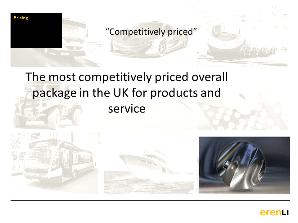 eren LI The most competitively priced overall package in the UK for products and service Pricing Competitively priced