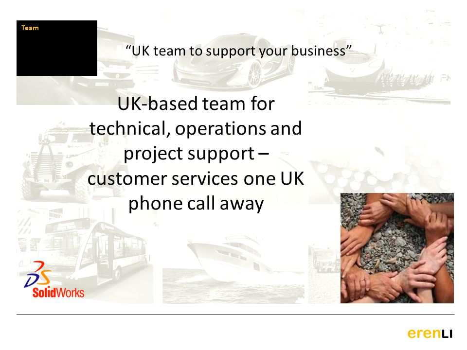 eren LI UK-based team for technical, operations and project support – customer services one UK phone call away Team UK team to support your business