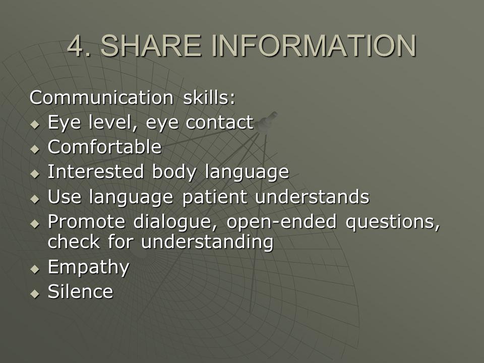 4. SHARE INFORMATION Communication skills: Eye level, eye contact Eye level, eye contact Comfortable Comfortable Interested body language Interested b