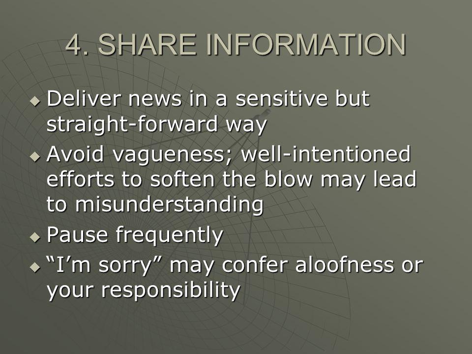 4. SHARE INFORMATION Deliver news in a sensitive but straight-forward way Deliver news in a sensitive but straight-forward way Avoid vagueness; well-i