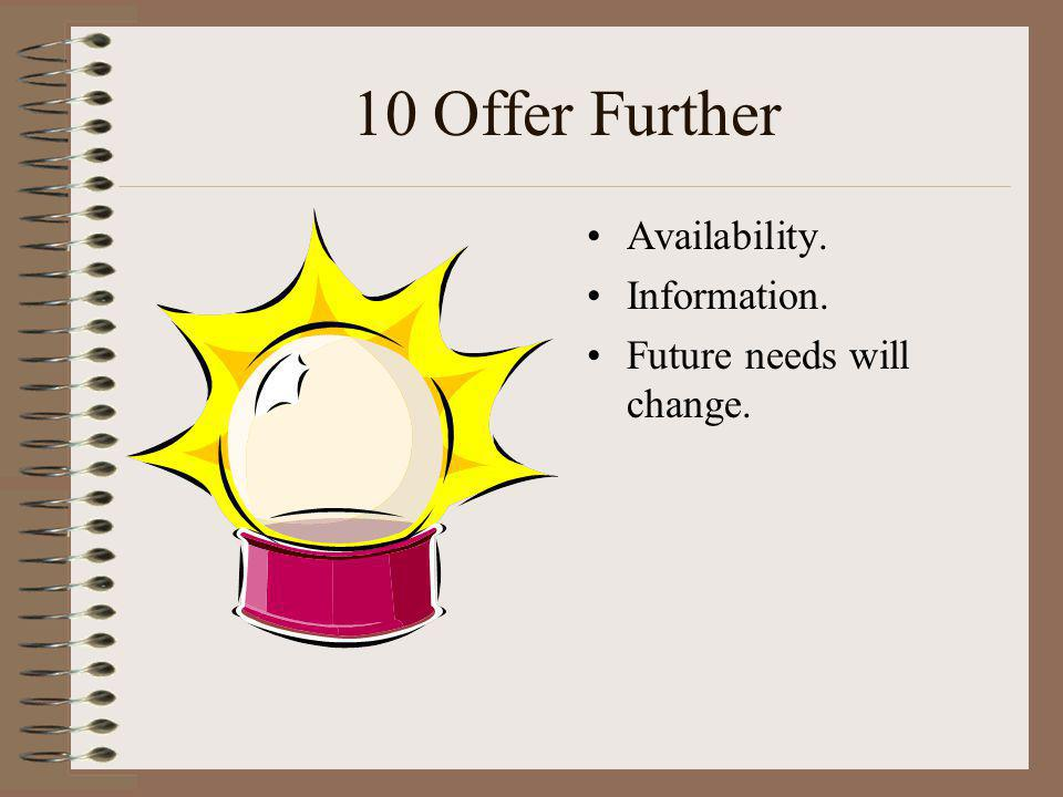10 Offer Further Availability. Information. Future needs will change.