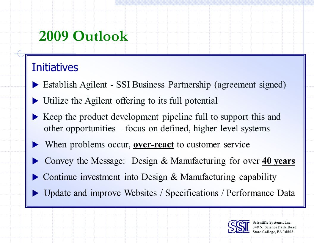 Scientific Systems, Inc. 349 N. Science Park Road State College, PA 16803 2009 Outlook Initiatives Establish Agilent - SSI Business Partnership (agree