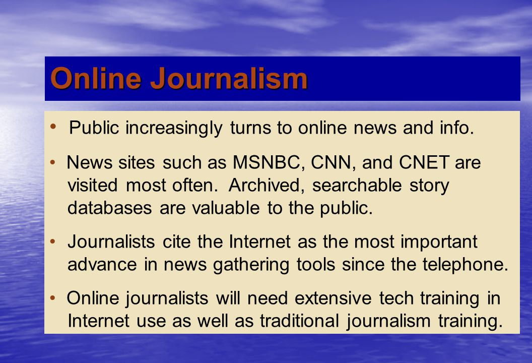 Online Journalism Public increasingly turns to online news and info.