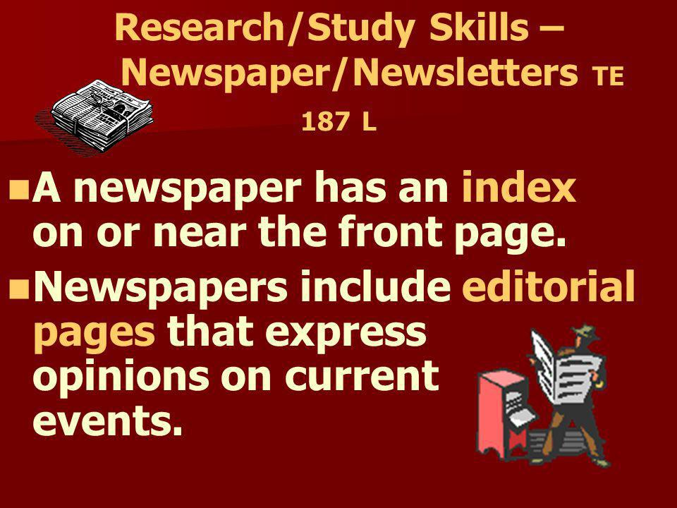 Research/Study Skills – Newspaper/Newsletters TE 187 L A newspaper is a daily or weekly publication containing world and local news and other features
