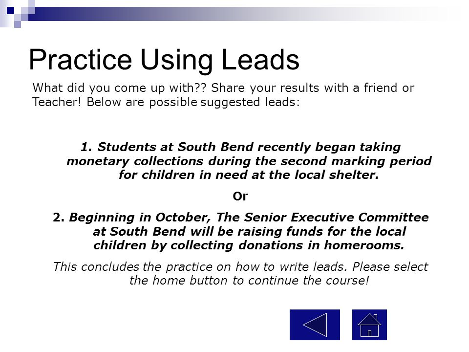 Practice Using Leads Now, use the following tools to create your own lead. Who? What? Where? Why? When? How? Who: The Senior Class Executive Committee