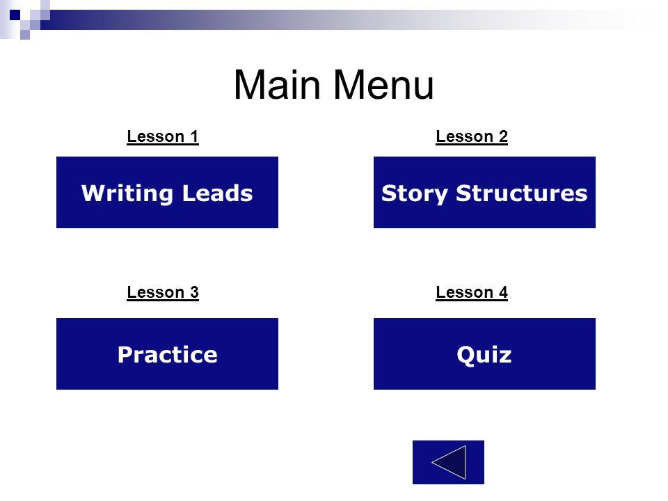 Main Menu Writing LeadsStory Structures Lesson 1 Lesson 2 PracticeQuiz Lesson 3 Lesson 4