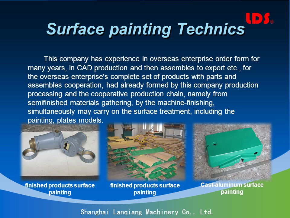 LDS ® Shanghai Lanqiang Machinery Co., Ltd. Surface painting Technics This company has experience in overseas enterprise order form for many years, in