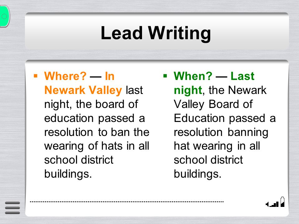 Lead Writing Hat Banning: One Story, Six Possible Leads Who? The Newark Valley Board of Education members passed a resolution last night banning the w