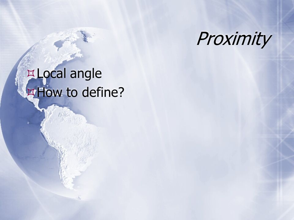 Proximity Local angle How to define? Local angle How to define?