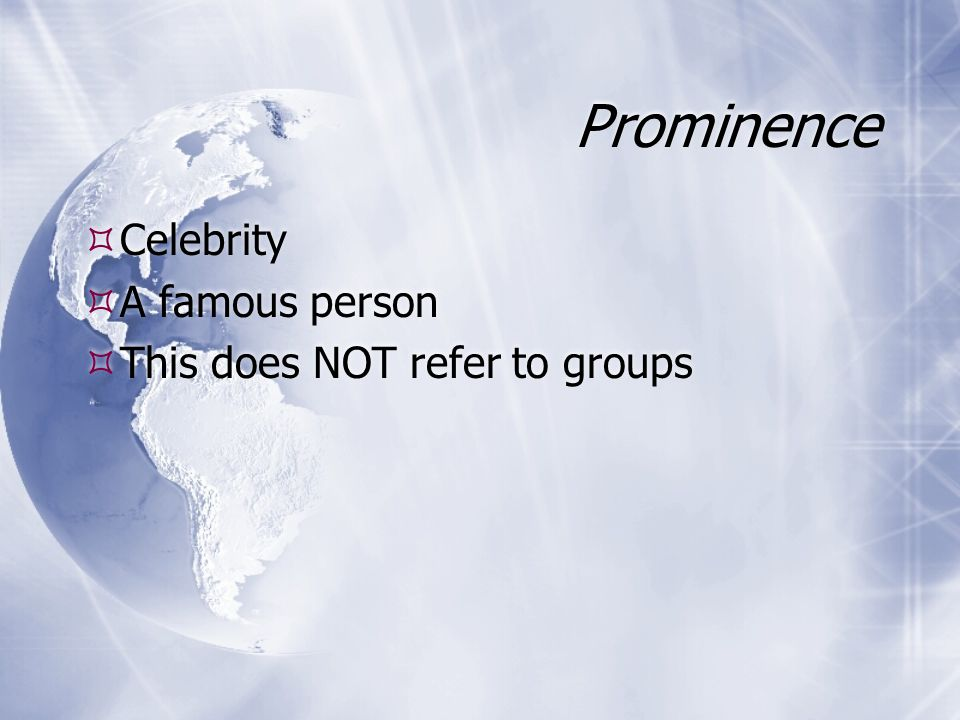 Prominence Celebrity A famous person This does NOT refer to groups Celebrity A famous person This does NOT refer to groups