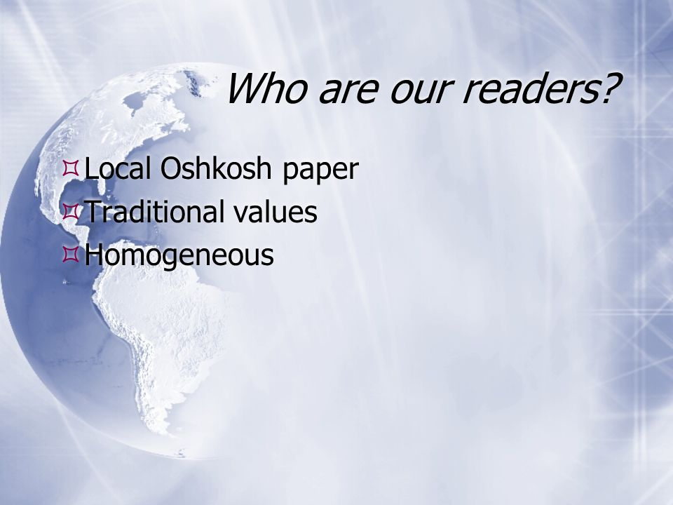 Who are our readers? Local Oshkosh paper Traditional values Homogeneous Local Oshkosh paper Traditional values Homogeneous