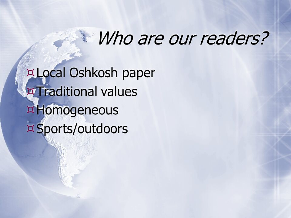 Who are our readers? Local Oshkosh paper Traditional values Homogeneous Sports/outdoors Local Oshkosh paper Traditional values Homogeneous Sports/outd
