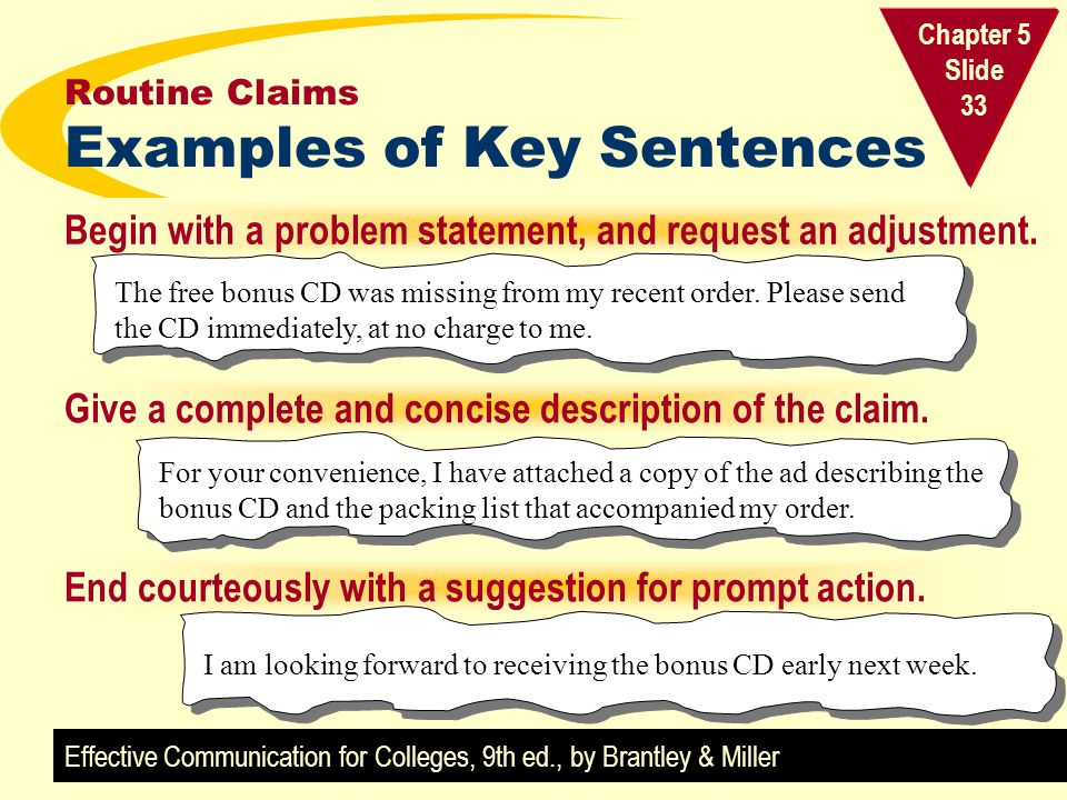 Effective Communication for Colleges, 9th ed., by Brantley & Miller Chapter 5 Slide 33 Routine Claims Examples of Key Sentences Give a complete and co