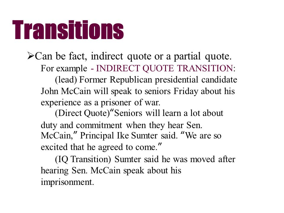 Transitions Can be fact, indirect quote or a partial quote. For example - INDIRECT QUOTE TRANSITION: (lead) Former Republican presidential candidate J
