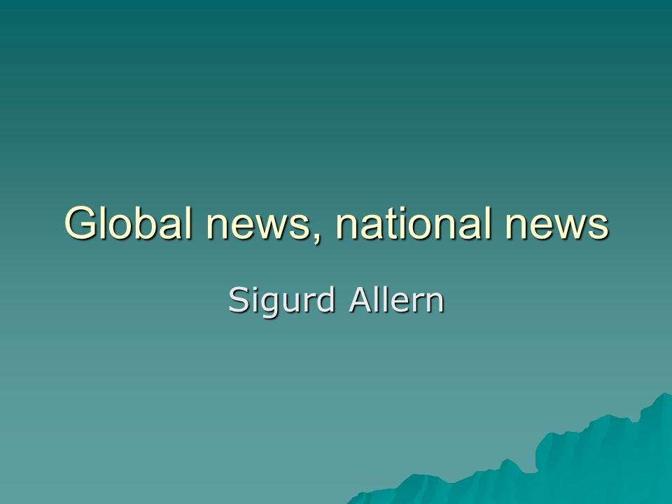 National media counts Newspapers: Mostly national and local concerning market base and news culture Newspapers: Mostly national and local concerning market base and news culture Television & radio: Mostly national and local.
