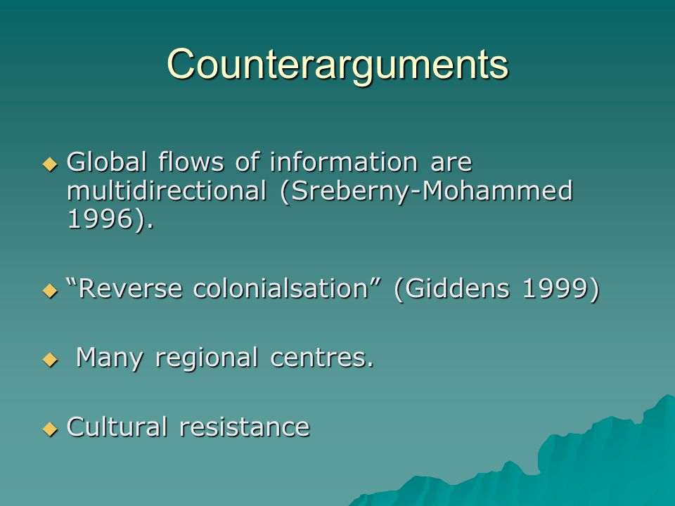 Counterarguments Global flows of information are multidirectional (Sreberny-Mohammed 1996).