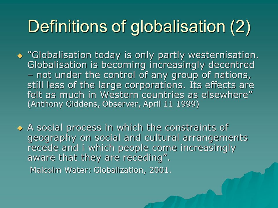 Definitions of globalisation (2) Globalisation today is only partly westernisation.