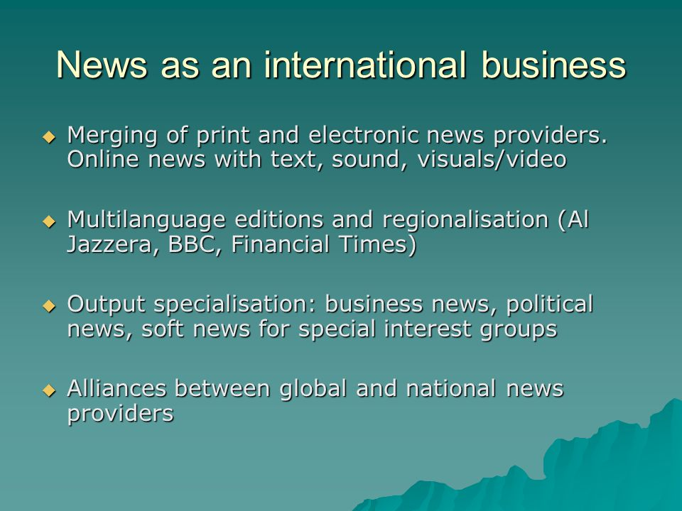 News as an international business Merging of print and electronic news providers.