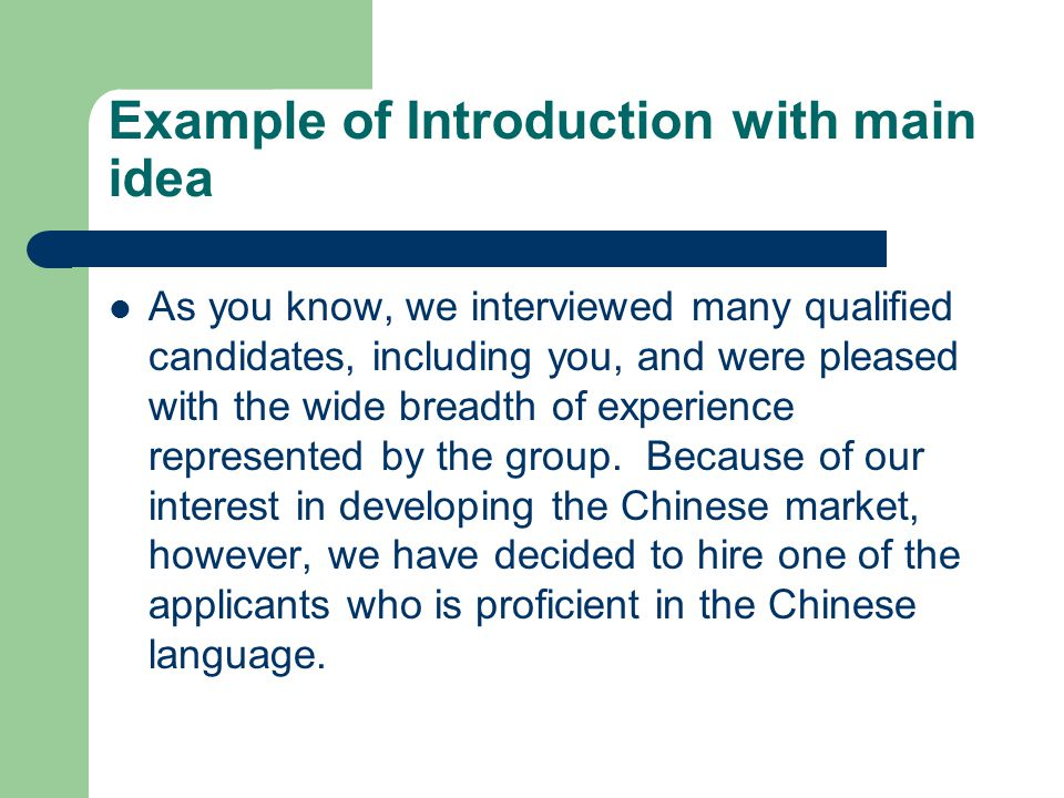 Example of Introduction with main idea As you know, we interviewed many qualified candidates, including you, and were pleased with the wide breadth of