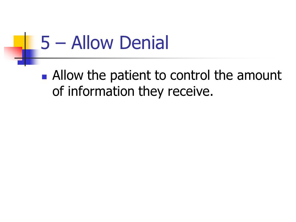 5 – Allow Denial Allow the patient to control the amount of information they receive.