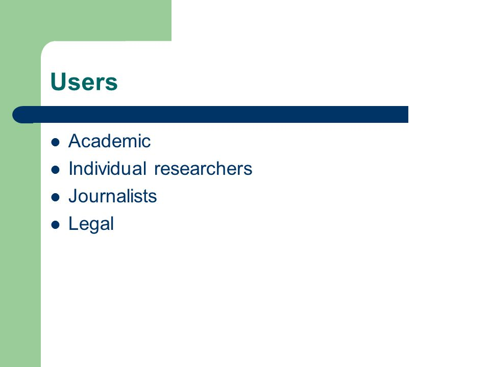 Users Academic Individual researchers Journalists Legal