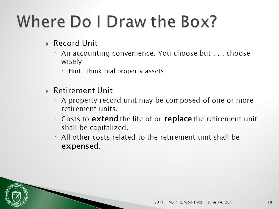 18 Record Unit An accounting convenience: You choose but... choose wisely Hint: Think real property assets Retirement Unit A property record unit may