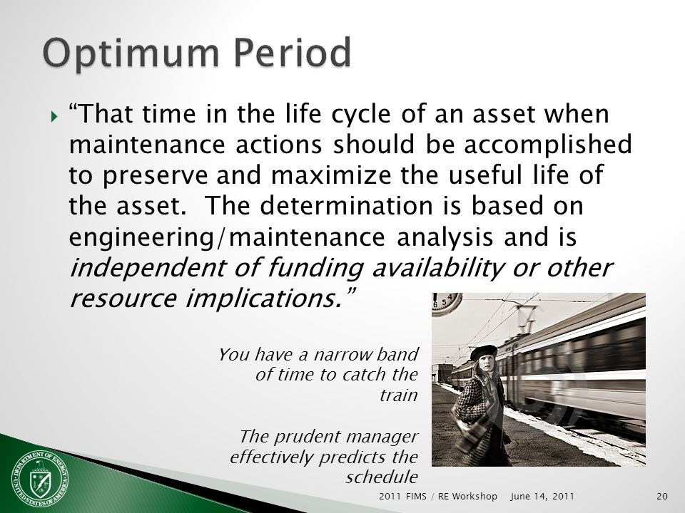 20 That time in the life cycle of an asset when maintenance actions should be accomplished to preserve and maximize the useful life of the asset.