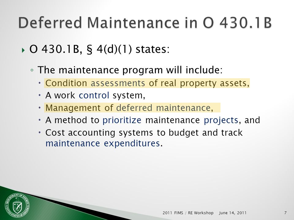 O 430.1B, § 4(d)(1) states: The maintenance program will include: Condition assessments of real property assets, A work control system, Management of