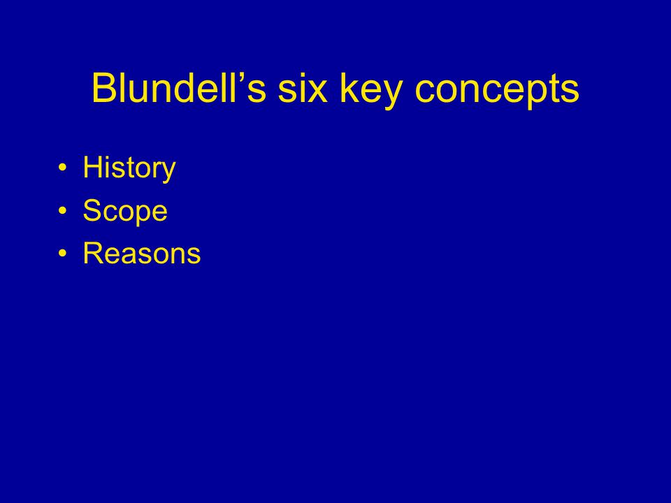 Blundells six key concepts History Scope Reasons